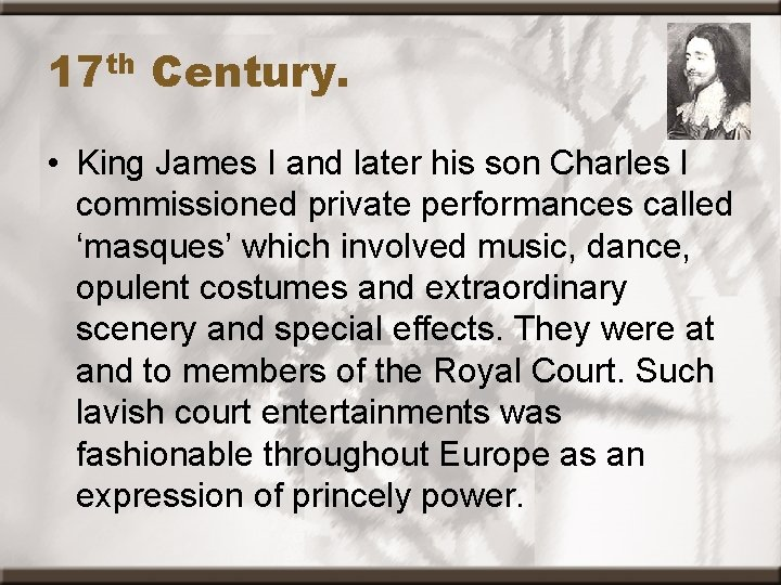 17 th Century. • King James I and later his son Charles I commissioned