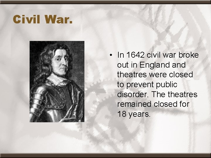 Civil War. • In 1642 civil war broke out in England theatres were closed