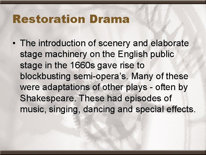 Restoration Drama • The introduction of scenery and elaborate stage machinery on the English