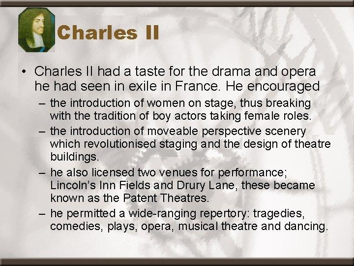 Charles II • Charles II had a taste for the drama and opera he