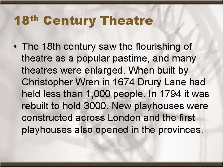 18 th Century Theatre • The 18 th century saw the flourishing of theatre