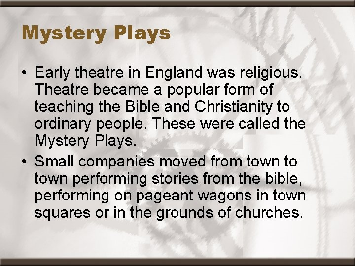 Mystery Plays • Early theatre in England was religious. Theatre became a popular form