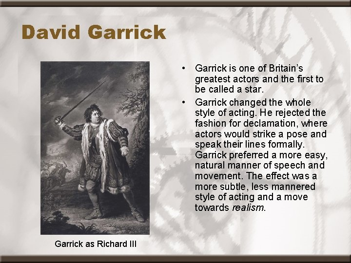 David Garrick • Garrick is one of Britain's greatest actors and the first to