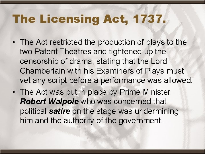 The Licensing Act, 1737. • The Act restricted the production of plays to the