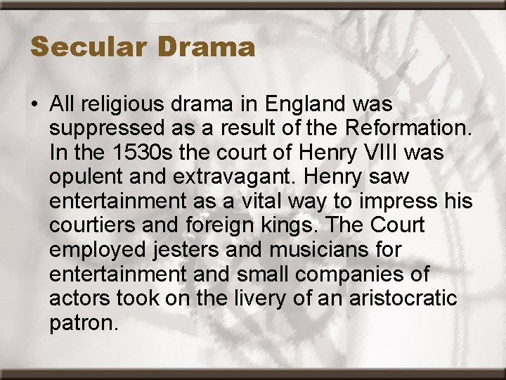 Secular Drama • All religious drama in England was suppressed as a result of