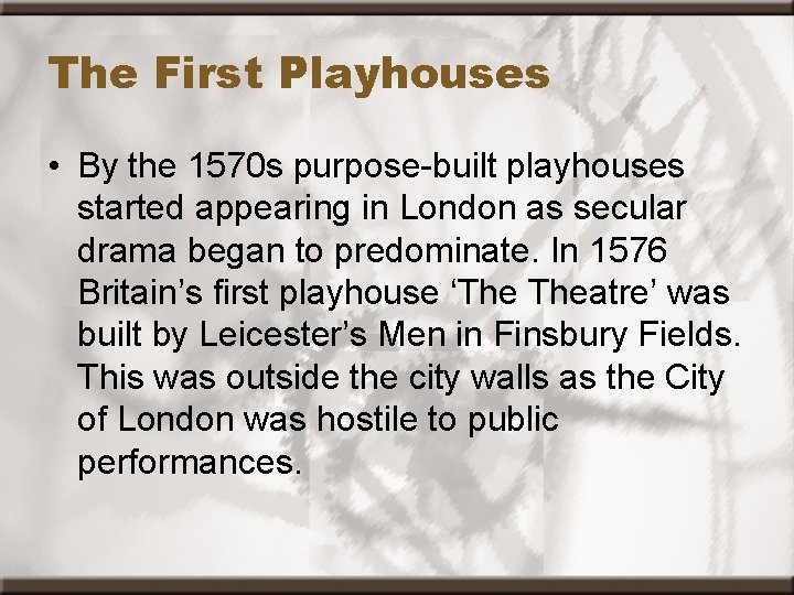 The First Playhouses • By the 1570 s purpose-built playhouses started appearing in London