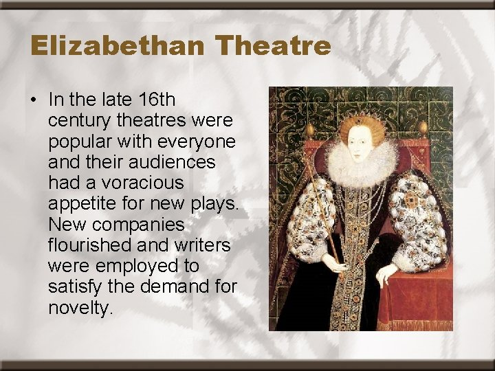 Elizabethan Theatre • In the late 16 th century theatres were popular with everyone