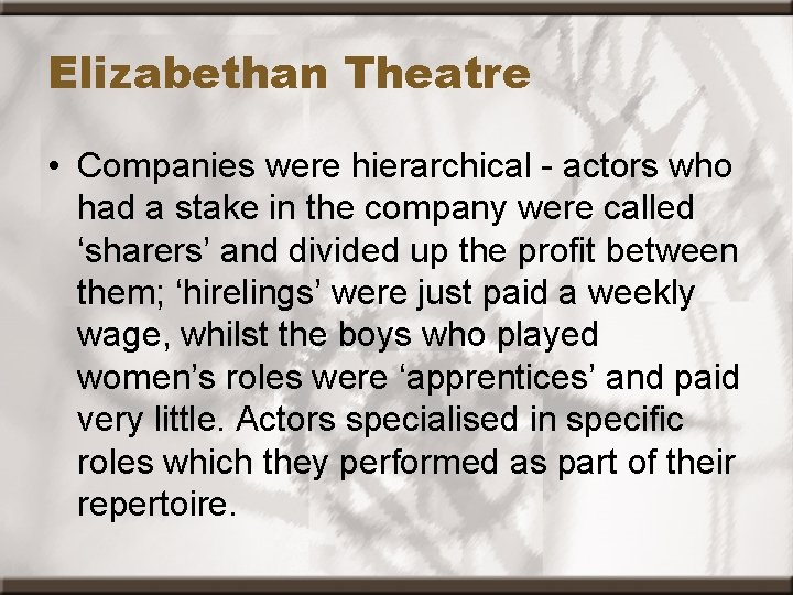 Elizabethan Theatre • Companies were hierarchical - actors who had a stake in the