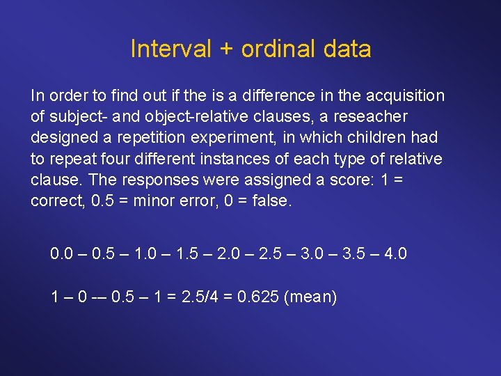 Interval + ordinal data In order to find out if the is a difference