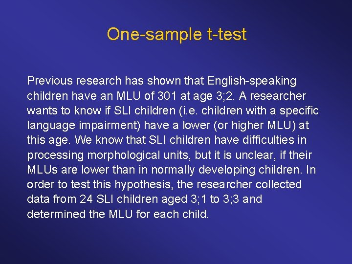One sample t test Previous research has shown that English speaking children have an