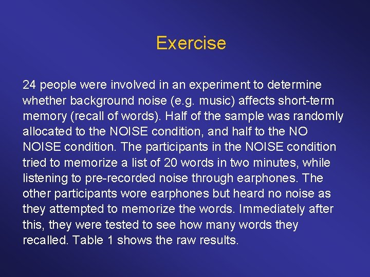 Exercise 24 people were involved in an experiment to determine whether background noise (e.