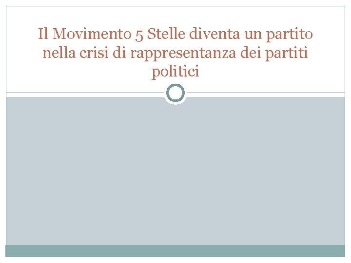 Il Movimento 5 Stelle diventa un partito nella crisi di rappresentanza dei partiti politici