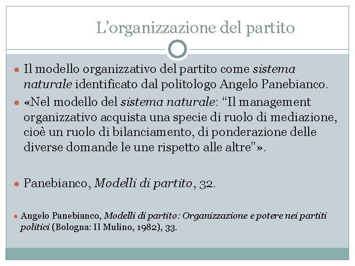 L'organizzazione del partito ● Il modello organizzativo del partito come sistema naturale identificato dal