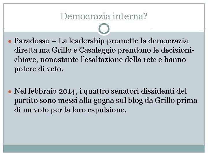 Democrazia interna? ● Paradosso – La leadership promette la democrazia diretta ma Grillo e