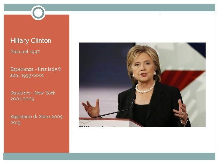 Hillary Clinton Nata nel 1947 Esperienza - first lady 8 anni 1993 -2001 Senatrice