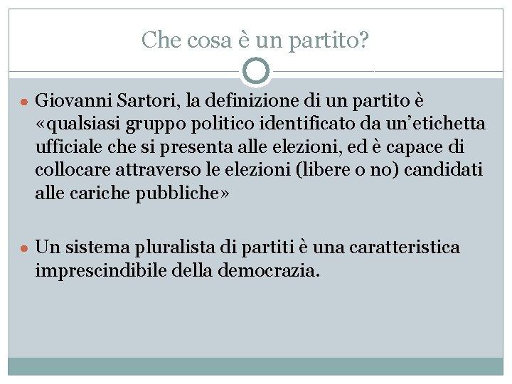 Che cosa è un partito? ● Giovanni Sartori, la definizione di un partito è