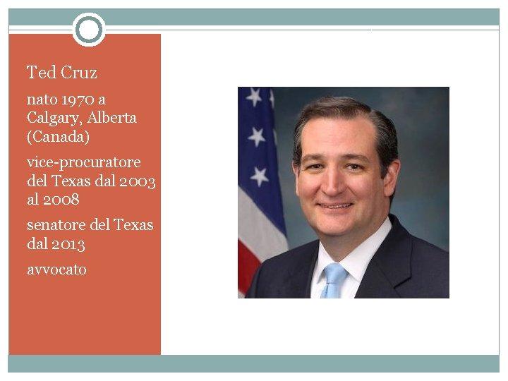 Ted Cruz nato 1970 a Calgary, Alberta (Canada) vice-procuratore del Texas dal 2003 al