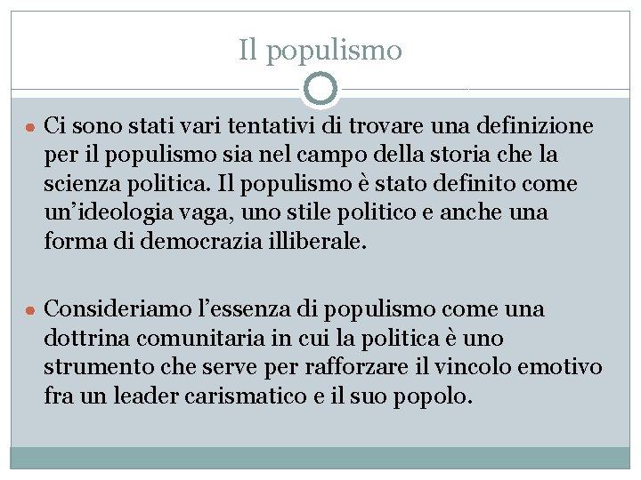 Il populismo ● Ci sono stati vari tentativi di trovare una definizione per il