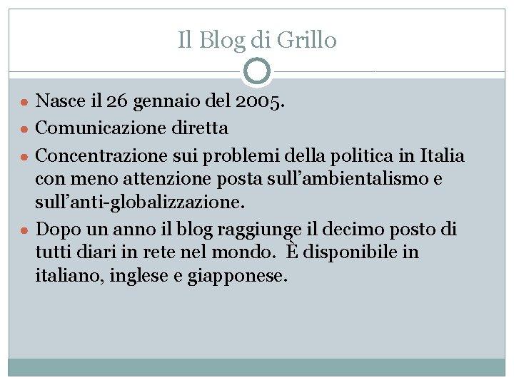 Il Blog di Grillo ● Nasce il 26 gennaio del 2005. ● Comunicazione diretta