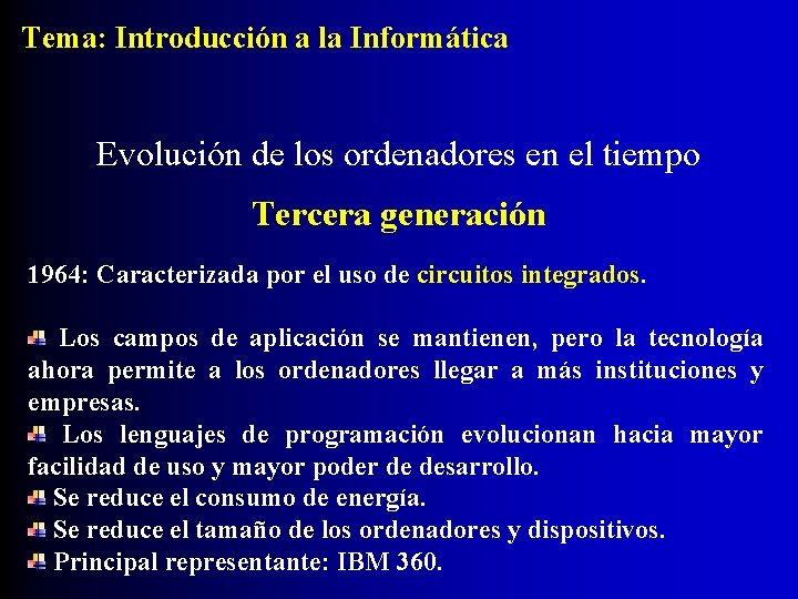 Tema: Introducción a la Informática Evolución de los ordenadores en el tiempo Tercera generación