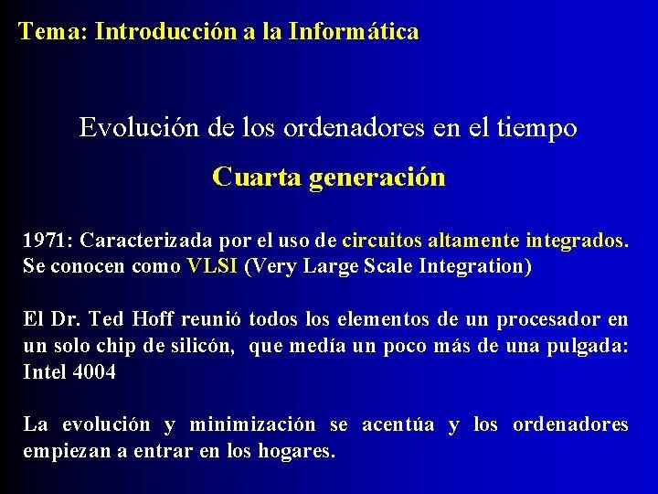 Tema: Introducción a la Informática Evolución de los ordenadores en el tiempo Cuarta generación