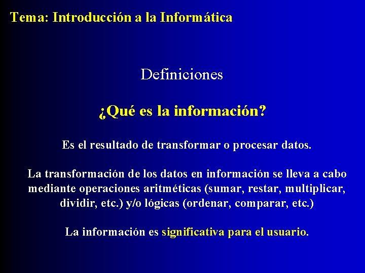 Tema: Introducción a la Informática Definiciones ¿Qué es la información? Es el resultado de