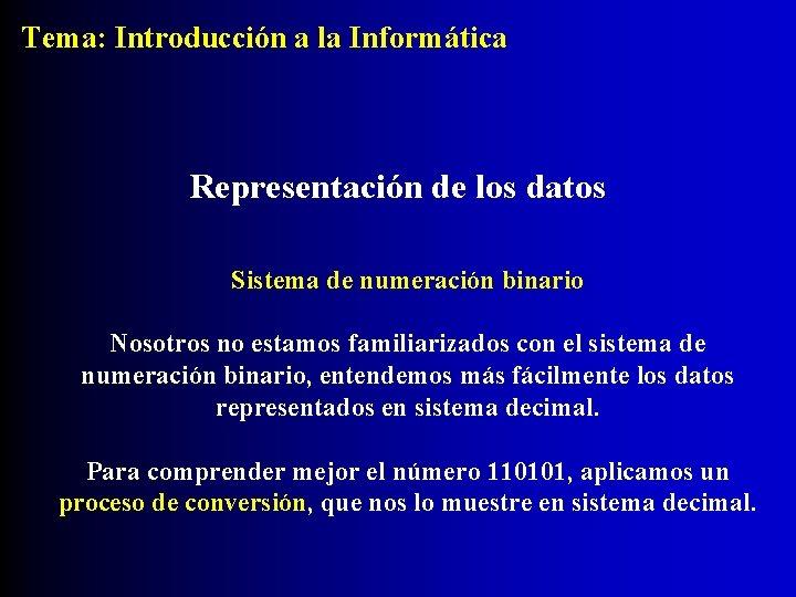 Tema: Introducción a la Informática Representación de los datos Sistema de numeración binario Nosotros