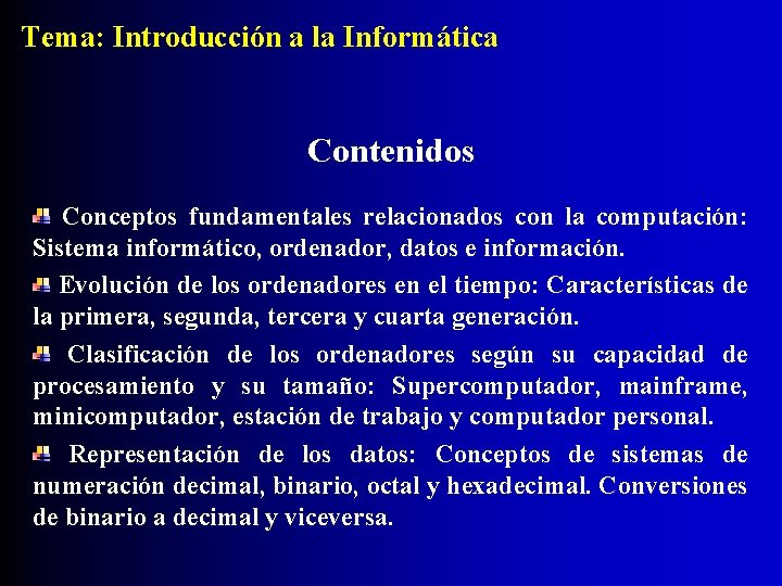 Tema: Introducción a la Informática Contenidos Conceptos fundamentales relacionados con la computación: Sistema informático,