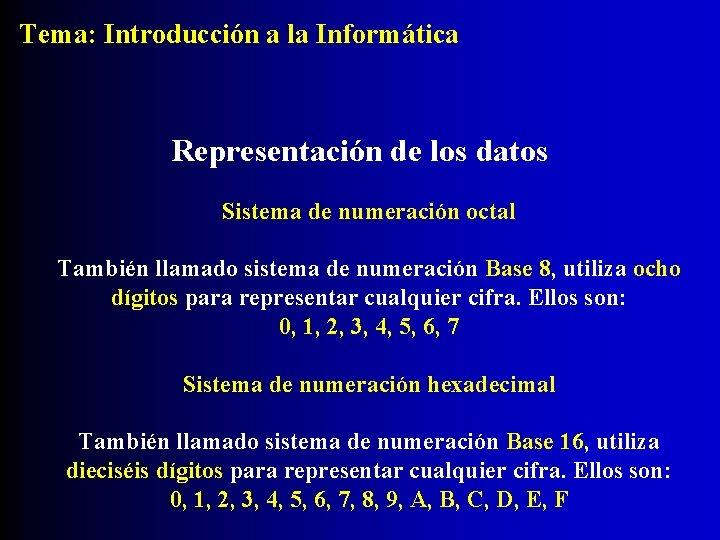 Tema: Introducción a la Informática Representación de los datos Sistema de numeración octal También