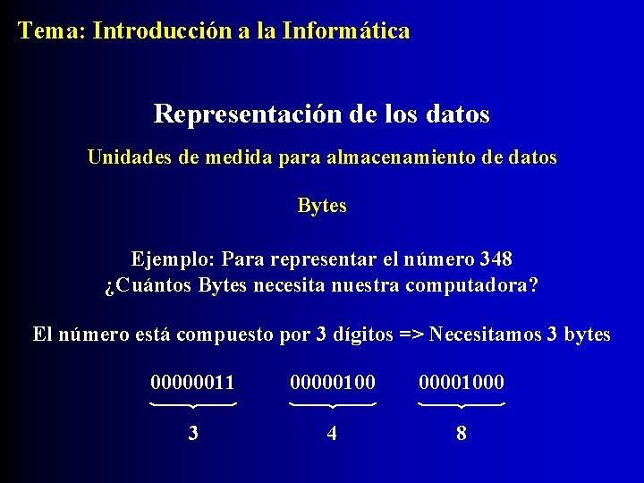 Tema: Introducción a la Informática Representación de los datos Unidades de medida para almacenamiento