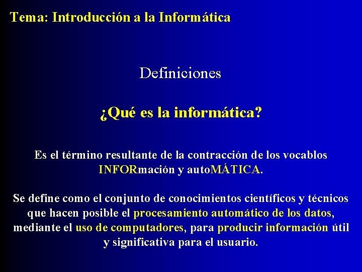 Tema: Introducción a la Informática Definiciones ¿Qué es la informática? Es el término resultante