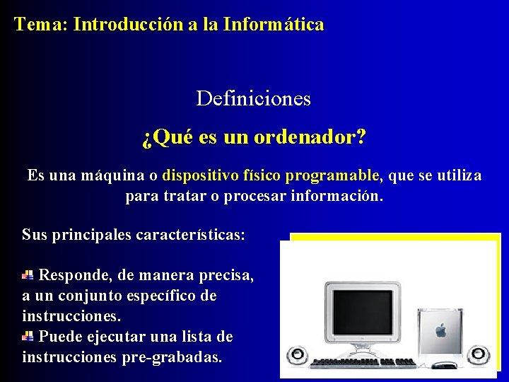 Tema: Introducción a la Informática Definiciones ¿Qué es un ordenador? Es una máquina o