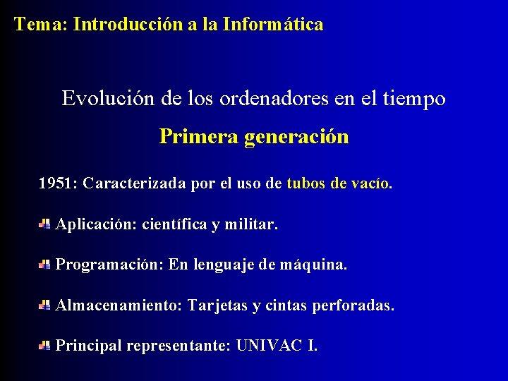Tema: Introducción a la Informática Evolución de los ordenadores en el tiempo Primera generación