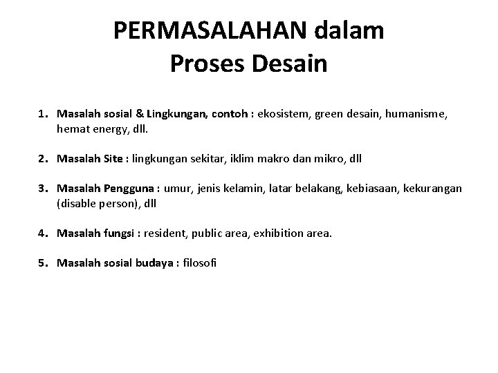 PERMASALAHAN dalam Proses Desain 1. Masalah sosial & Lingkungan, contoh : ekosistem, green desain,