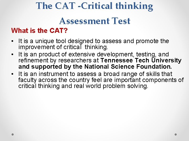 The CAT -Critical thinking Assessment Test What is the CAT? • It is a