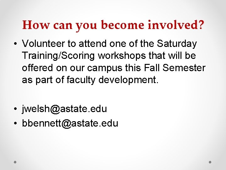 How can you become involved? • Volunteer to attend one of the Saturday Training/Scoring