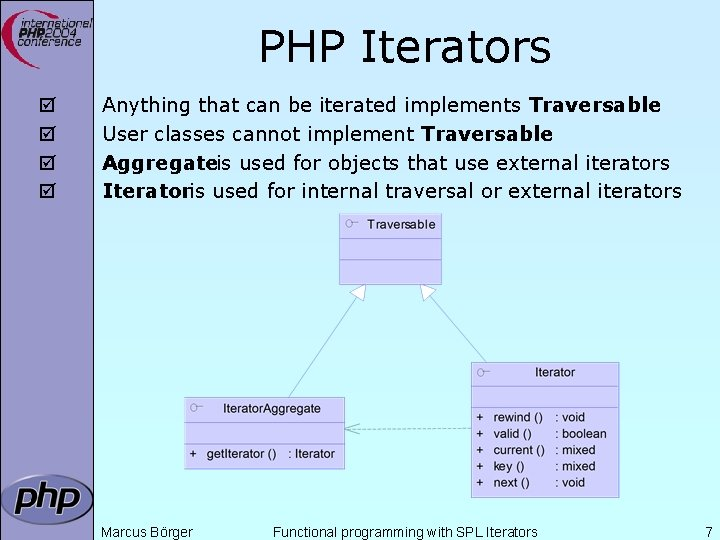 PHP Iterators þ þ Anything that can be iterated implements Traversable User classes cannot