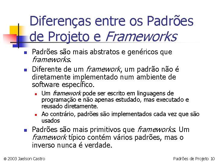 Diferenças entre os Padrões de Projeto e Frameworks n n Padrões são mais abstratos