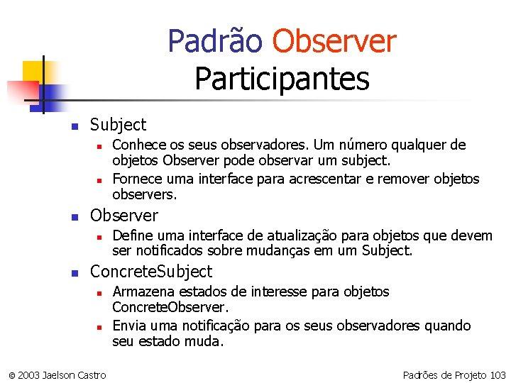 Padrão Observer Participantes n Subject n n n Observer n n Conhece os seus