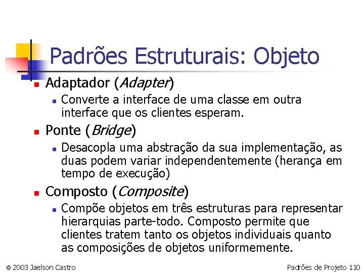 Padrões Estruturais: Objeto n Adaptador (Adapter) n n Ponte (Bridge) n n Converte a