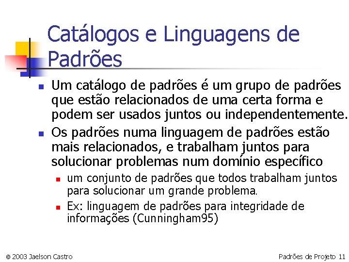 Catálogos e Linguagens de Padrões n n Um catálogo de padrões é um grupo