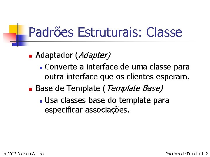 Padrões Estruturais: Classe n n Adaptador (Adapter) n Converte a interface de uma classe