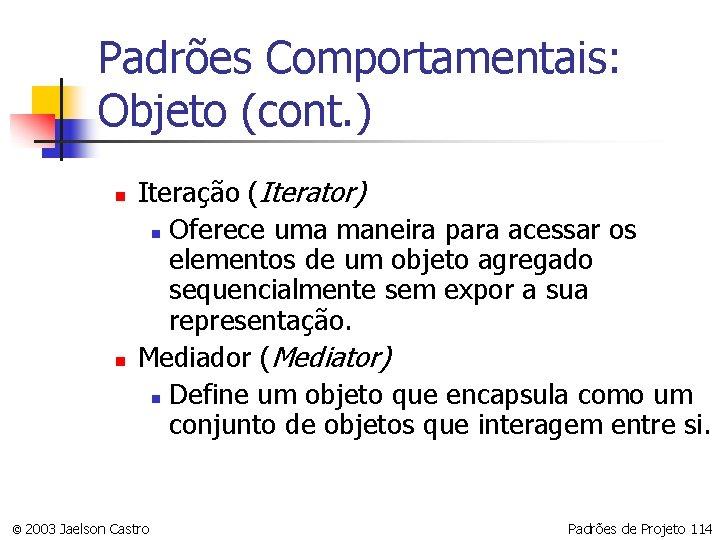Padrões Comportamentais: Objeto (cont. ) n n Iteração (Iterator) n Oferece uma maneira para
