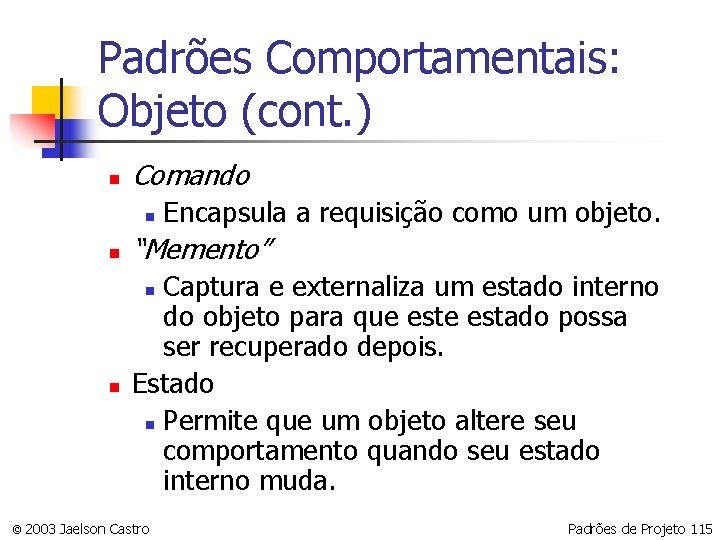 Padrões Comportamentais: Objeto (cont. ) n Comando n Encapsula a requisição como um objeto.