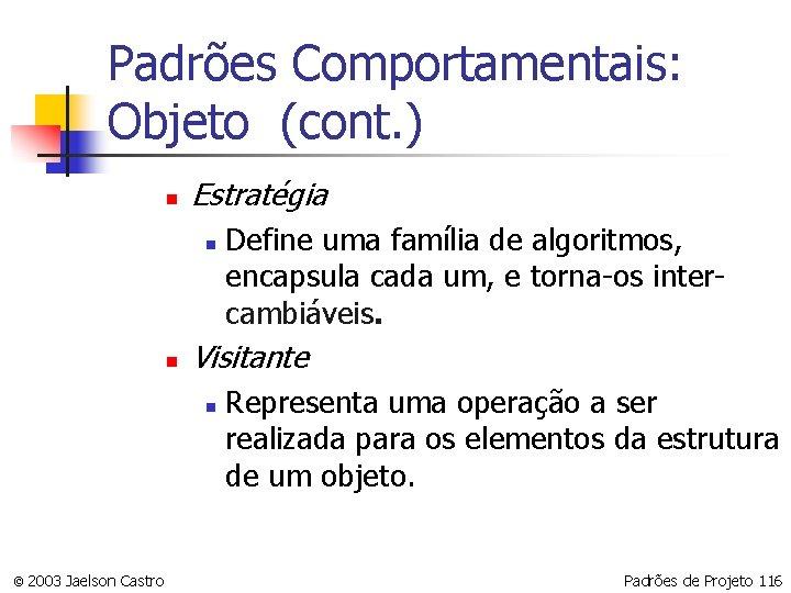 Padrões Comportamentais: Objeto (cont. ) n Estratégia n n Visitante n © 2003 Jaelson