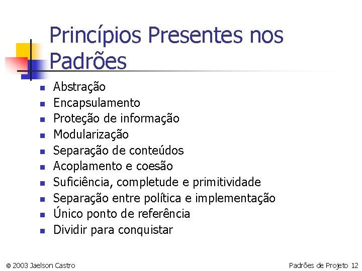 Princípios Presentes nos Padrões n n n n n Abstração Encapsulamento Proteção de informação