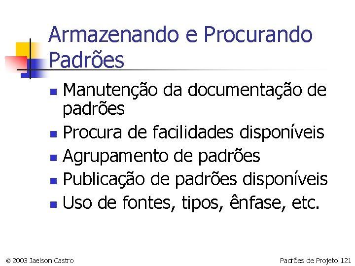 Armazenando e Procurando Padrões Manutenção da documentação de padrões n Procura de facilidades disponíveis