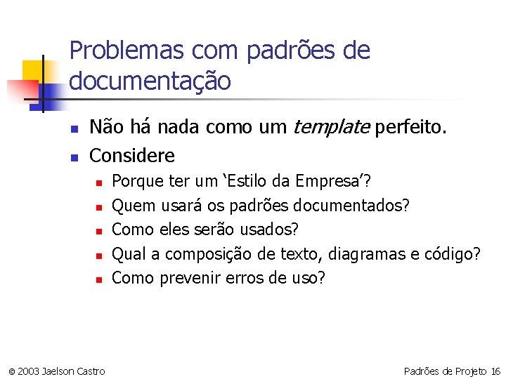 Problemas com padrões de documentação n n Não há nada como um template perfeito.