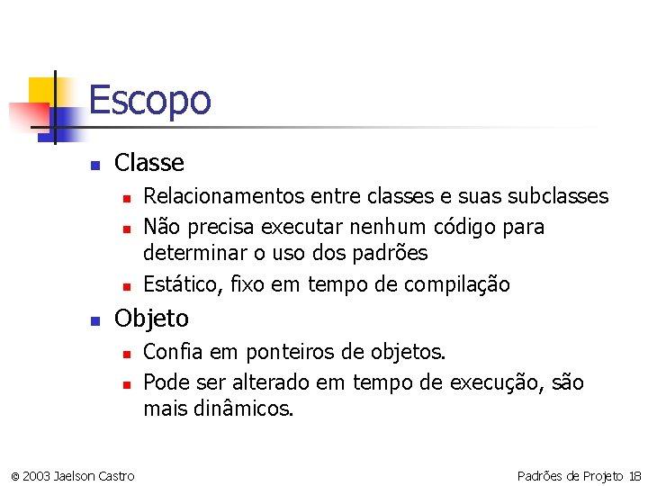 Escopo n Classe n n Relacionamentos entre classes e suas subclasses Não precisa executar