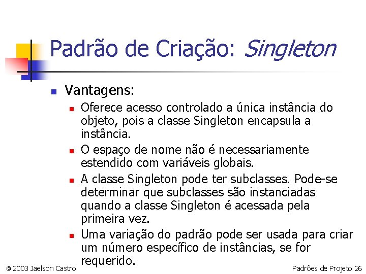 Padrão de Criação: Singleton n Vantagens: n n © 2003 Jaelson Castro Oferece acesso
